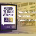 Picture: Billboard - We Listen, We Believe, We Support. Text: Survivor Hub Services Commissioned